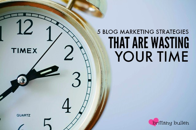 5 Blog Marketing Strategies that are Wasting Your Time