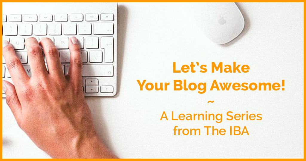 Let's Make Your Blog Awesome! Learning series from #IBAbloggers!