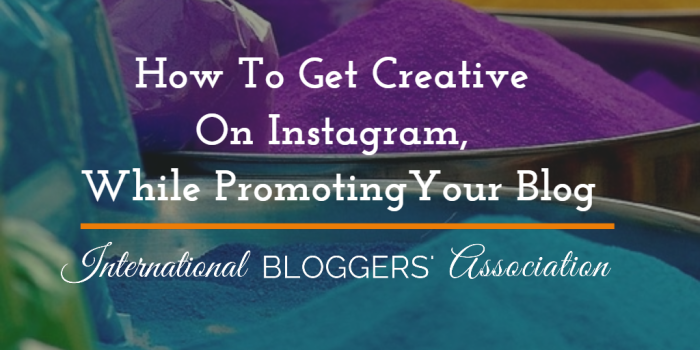 How To Get Creative On Instagram While Promoting Your Blog