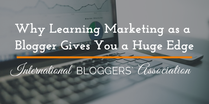Why Learning Marketing as a Blogger Gives You a HUGE Edge