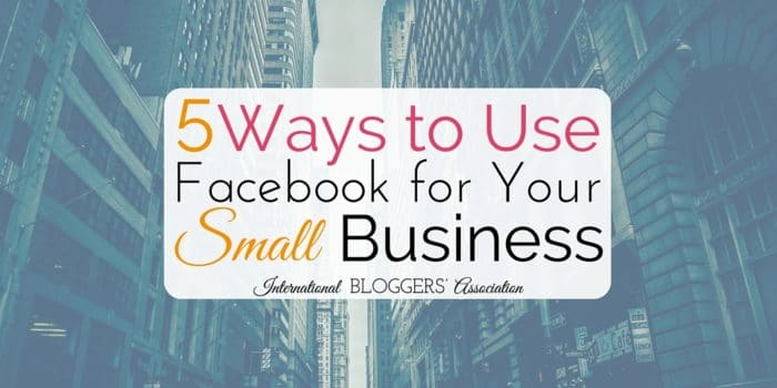 5 Ways to Use Facebook for Your Small Business