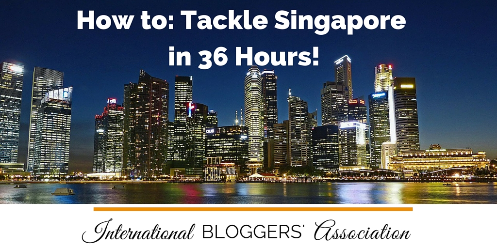 How to Tackle Singapore in 36 Hours!