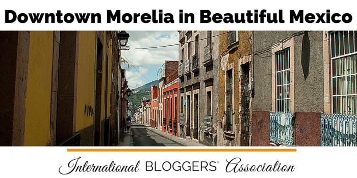 Visit Downtown Morelia – Crown Jewel of Michoacan, Mexico