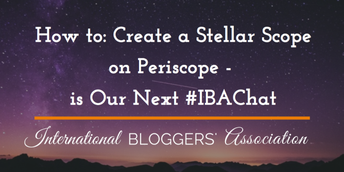 How to: Create a Stellar Scope on Periscope – is Our Next #IBAChat