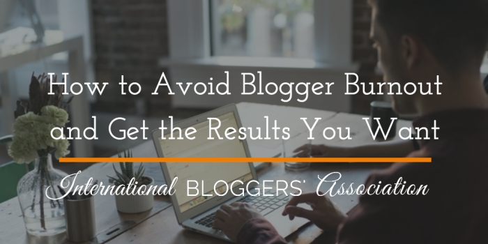 How to Avoid Blogger Burnout and Get the Results You Want