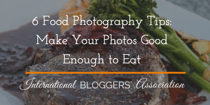 6 Food Photography Tips: Make Your Photos Good Enough To Eat!