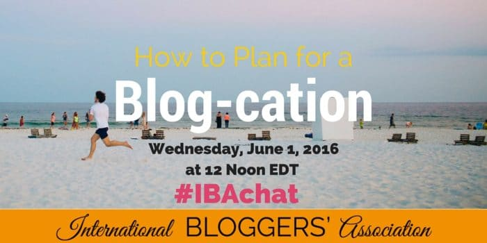 How to Plan for a Blog-cation is our next #IBAChat