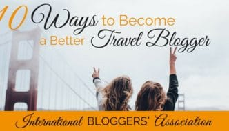 10 Ways to Become a Better Travel Blogger