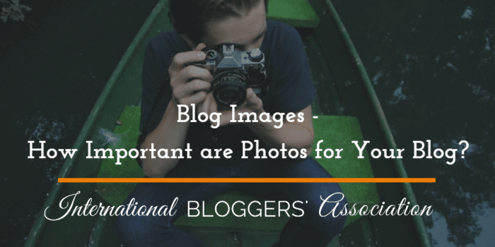 Blog Images – How Important are Photos for Your Blog?