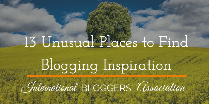 13 Unusual Places to Find Blogging Inspiration