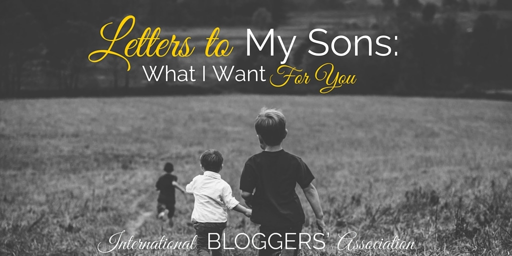 Letters to My Sons: What I Want For You in Life