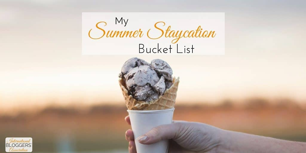 Get your Summer Staycation Bucket List ready! Summer's finally here! Time to enjoy time with family and have some fun.