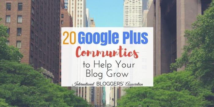 20 Google Plus Communities to Help Your Blog Grow