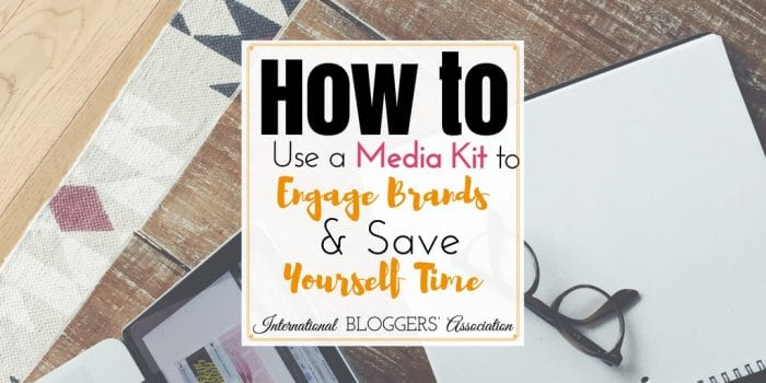 How to Use a Media Kit to Engage Brands and Save Yourself Time