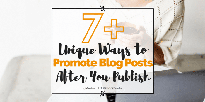 7 Plus Unique Ways to Promote Blog Posts After You Publish
