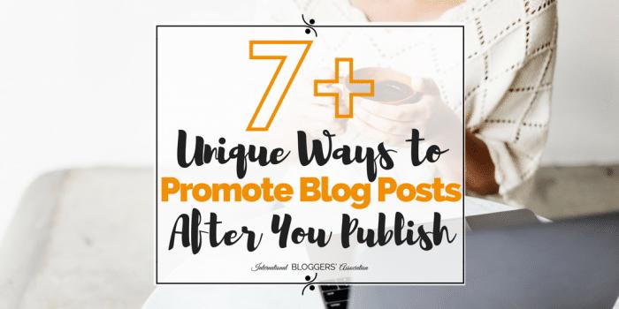 7 Plus Unique Ways to Promote Blog Posts After You Publish