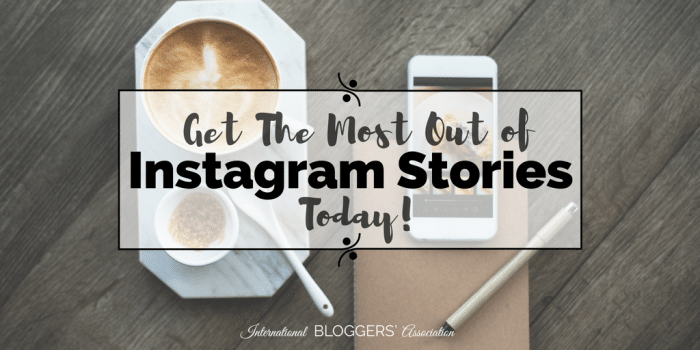 Get The Most Out Of Instagram Stories Today!