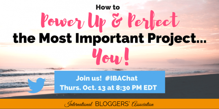 How to Power Up and Perfect the Most Important Project—YOU! #IBAchat
