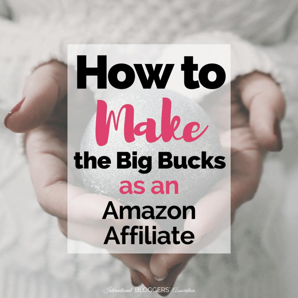 how-to-make-the-big-bucks-as-an-amazon-affiliate-2