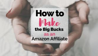 How to Make the Big Bucks as an Amazon Affiliate!