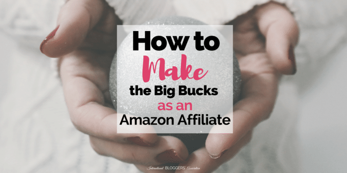 How to Make the Big Bucks as an Amazon Affiliate!