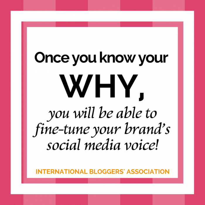 Once you know your WHY, you will be able to fine-tune your brand's social media voice.