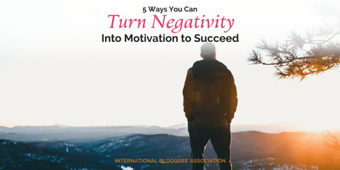 5 Ways You Can Turn Negativity Into Motivation to Succeed