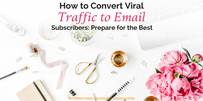 How to Convert Viral Traffic to Email Subscribers: Prepare for the Best