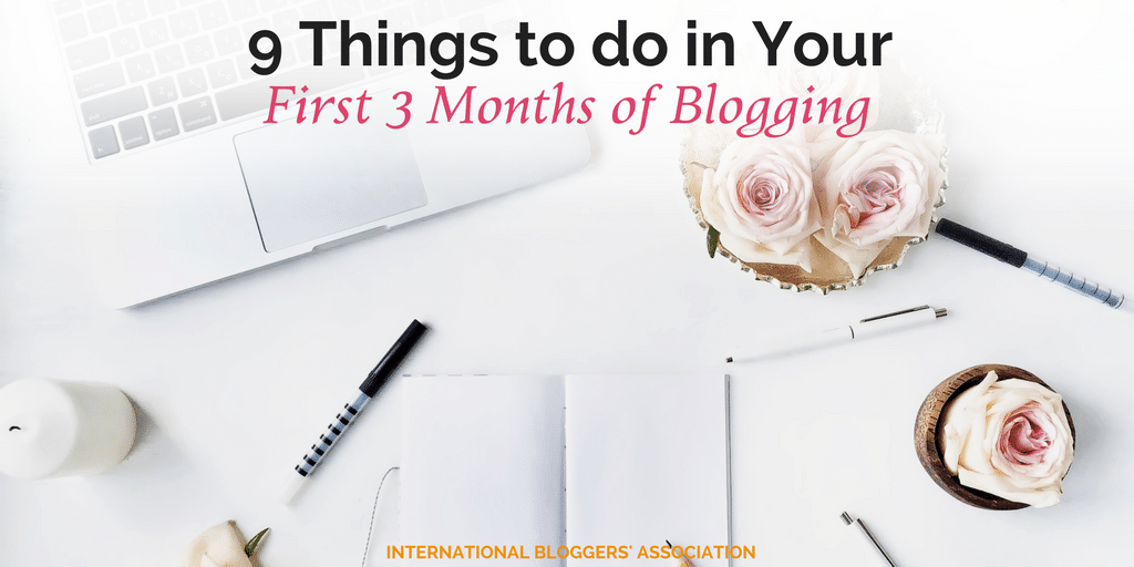 9 Things to do in Your First 3 Months of Blogging