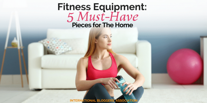 Fitness Equipment: 5 Must-Have Pieces for The Home