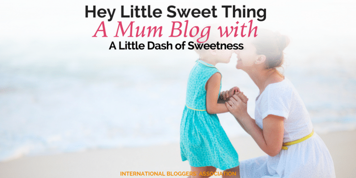 Hey Little Sweet Thing – A Mum Blog with A Little Dash of Sweetness