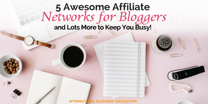 5 Awesome Affiliate Networks for Bloggers and Lots More to Keep You Busy!
