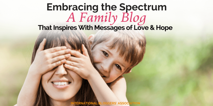 Embracing the Spectrum – A Family Blog That Inspires With Messages of Love and Hope