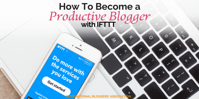 How To Become a Productive Blogger with IFTTT