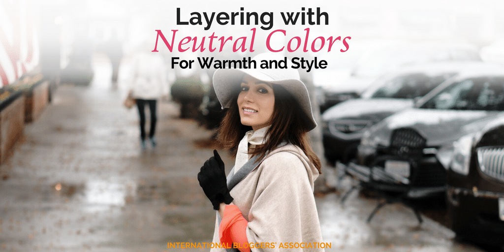Layering with Neutral Colors For Warmth and Style