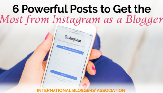 6 Powerful Posts to Get the Most from Instagram as a Blogger