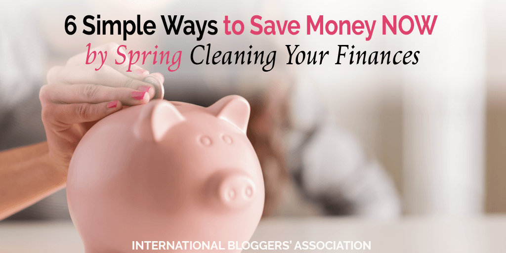 6 Simple Ways to Save Money NOW by Spring Cleaning Your Finances