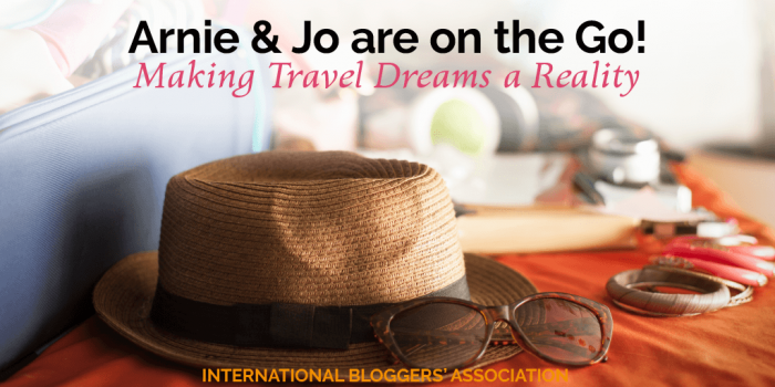 Arnie and Jo are on the Go! – Making Travel Dreams a Reality
