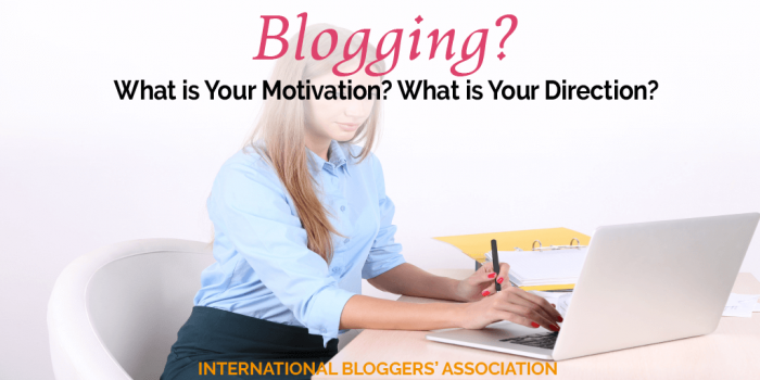 Blogging? What is Your Motivation? What is Your Direction?
