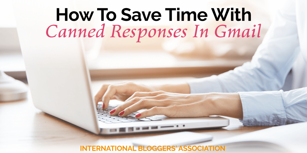 How To Save Time With Canned Responses In Gmail