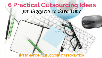 6 Practical Outsourcing Ideas for Bloggers to Save Time