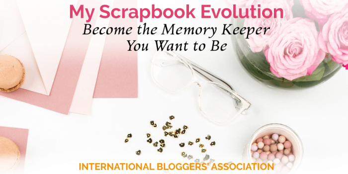My Scrapbook Evolution: Become the Memory Keeper You Want to Be