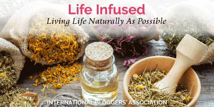 Life Infused: A Blog About Living Life Naturally As Possible