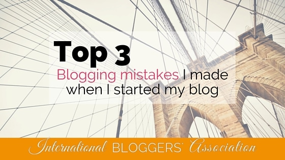 My Top 3 Blogging Mistakes I Made When I Started My Blog