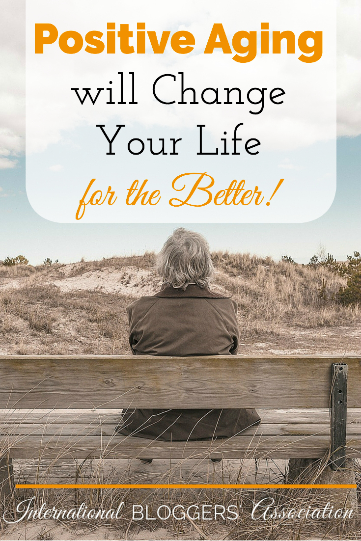 Positive Aging will Change Your Life for the Better!