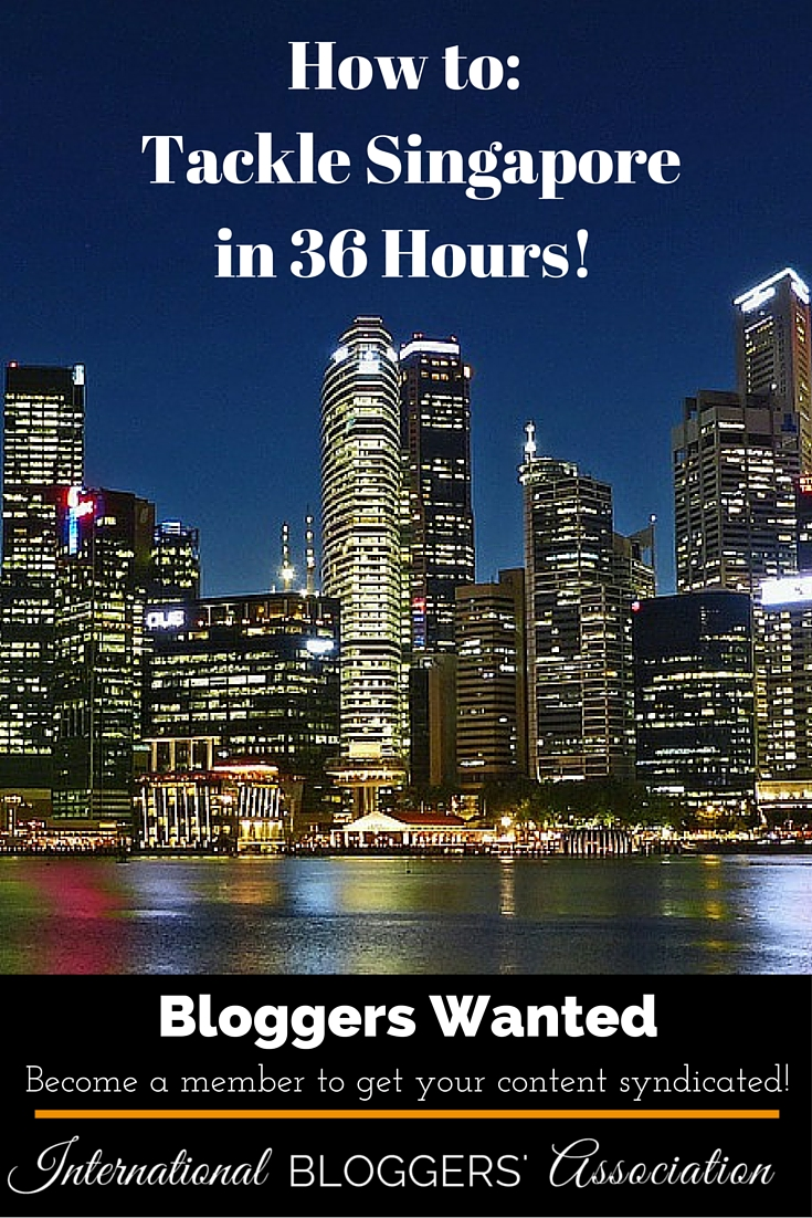 How to Tackle Singapore in 36 Hours! You will be amazed at all the amazing things you can see!