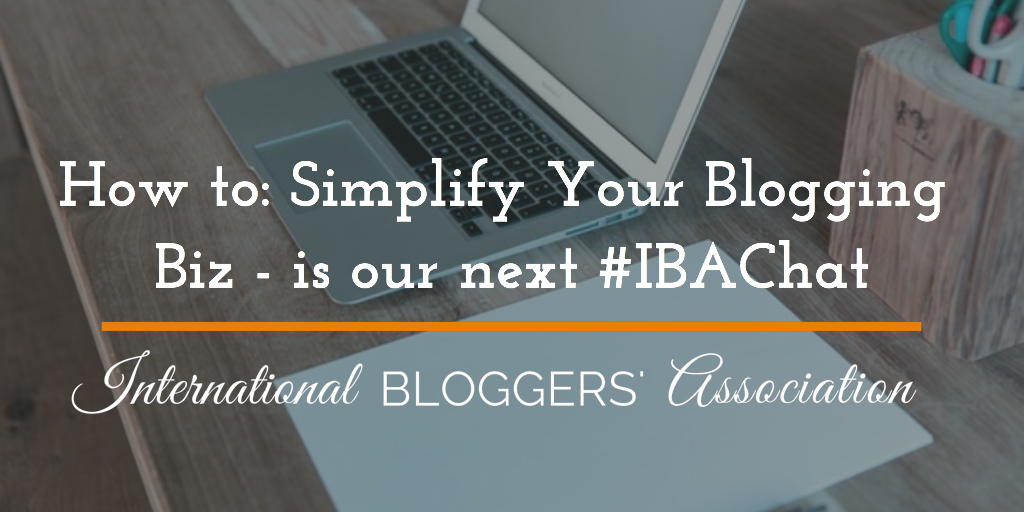 How to: Simplify Your Blogging Biz - is our next #IBAChat