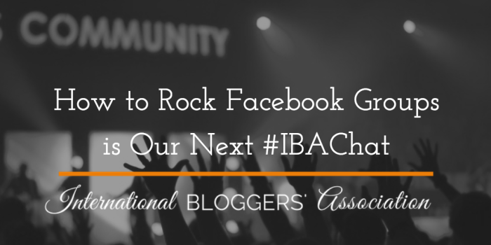How to Rock Facebook Groups – is our next #IBAChat