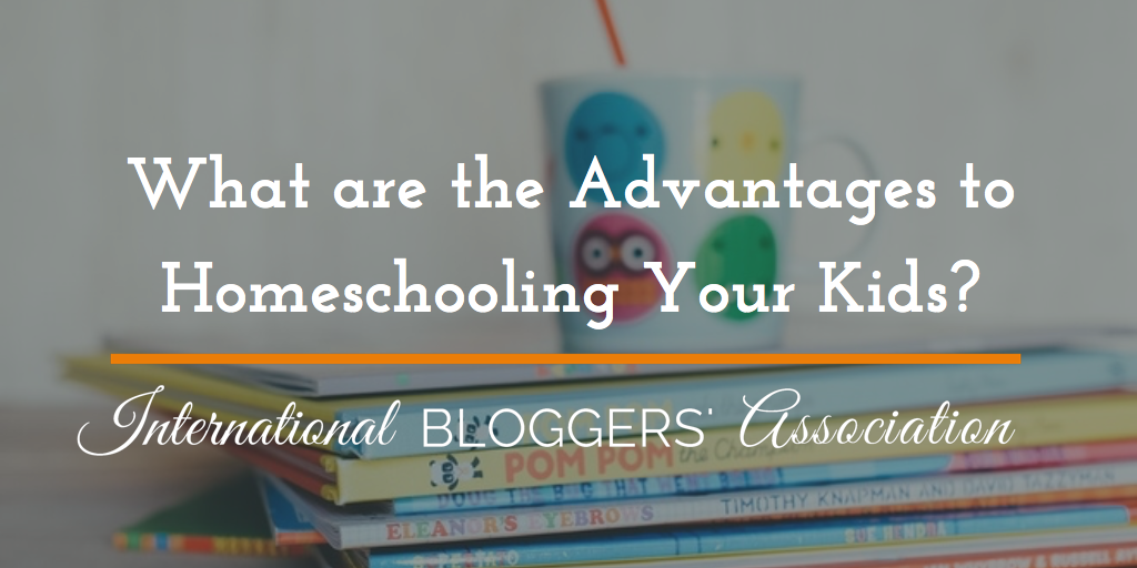 What are the Advantages to Homeschooling Your Kids?