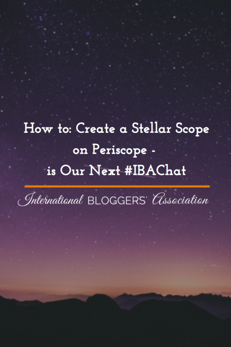 How to: Create a Stellar Scope on Periscope - is Our Next #IBAChat